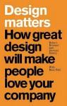 Design Matters: How Great Design Will Make People Love Your Company - Robert J. Brunner, Robert Brunner