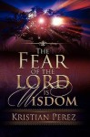 The Fear of the Lord Is Wisdom - Kristian Perez