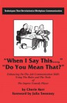When I Say This...Do You Mean That?: Enhancing on the Job Communication Skills Using the Rules and the Tools of the Improv Comedy Player - Cherie Kerr, Julia Sweeney