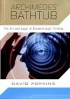 Archimedes' Bathtub: The Art and Logic of Breakthrough Thinking - David N. Perkins, David Perkins
