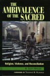 The Ambivalence of the Sacred: Religion, Violence, and Reconciliation (Carnegie Commission on Preventing Deadly Conflict) - Scott R. Appleby, Theodore M. Hesburgh