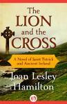 The Lion and the Cross: A Novel of Saint Patrick and Ancient Ireland - Joan Lesley Hamilton