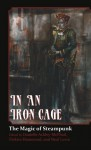 In An Iron Cage - The Magic of Steampunk - 'C.J. Henderson', 'Brenda Cooper', 'Bernie Mojzes', 'James Chambers', 'Jeff Young', 'Patrick Thomas', 'Alma Alexander', 'James Daniel Ross', 'Danielle Ackley-McPhail'