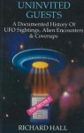 Uninvited Guests: A Documented History of Ufo Sightings, Alien Encounters and Coverups - Richard Hall