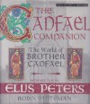 The Cadfael Companion: The World of Brother Cadfael - Robin Whiteman