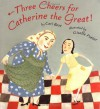 Three Cheers for Catherine the Great! - Cari Best, Giselle Potter