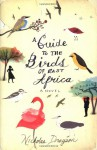 A Guide to the Birds of East Africa, A Novel - Nicholas Drayson