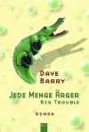 Jede Menge Ärger: Big Trouble - Dave Barry, Edith Beleites