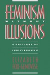 Feminism Without Illusions: A Critique of Individualism - Elizabeth Fox-Genovese