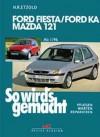 So Wird's Gemacht Bd. 107: Pflegen - warten - reparieren: Ford Fiesta von 1/96 bis 9/08: Ford Ka ab 11/96 - Mazda 121 von 2/96 bis 2/03 - Hans-Rüdiger Etzold