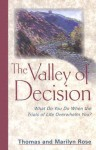 Valley Of Decision: What Do You Do When the Trials of Life Overwhelm You? - Thomas Rose, Marilyn Rose