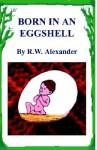 Born in an Eggshell - R.W. Alexander