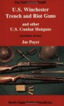 US Winchester Trench and Riot Guns and other US Combat Shotguns (For collectors only) - Joe Poyer