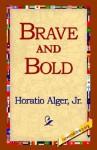 Brave and Bold - Horatio Alger Jr.