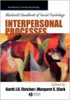Interpersonal Processes (Blackwell Handbooks of Social Psychology) - Margaret Clark