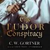The Tudor Conspiracy - C.W. Gortner, Steve West