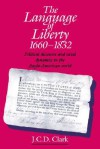 The Language Of Liberty - J.C.D. Clark