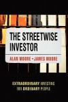 The Streetwise Investor: Extraordinary Investing for Ordinary People - Alan Moore, James Moore