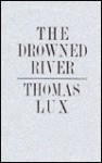 The Drowned River - Thomas Lux