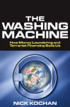 The Washing Machine: How Money Laundering and Terrorist Financing Soils Us - Nick Kochan