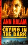 Crying In The Dark - Ann Halam