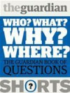 Who? What? Why? Where?: The Guardian Book of Questions - The Guardian