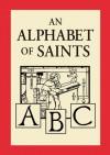 An Alphabet of Saints - Robert Hugh Benson