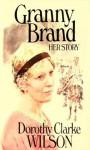 Granny Brand: Her Story - Dorothy Clarke Wilson