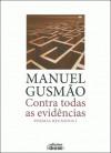Contra Todas as Evidências - Poemas Reunidos I - Manuel Gusmão