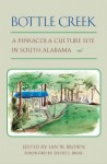 Bottle Creek: A Pensacola Culture Site in South Alabama - Ian W. Brown, Penelope Ballard Drooker, C. Margaret Scarry, David W. Morgan, Paul D. Jackson, Christopher B. Rodning, David S. Brose, Irvy R. Quitmyer, Diane E. Silvia, Richard S. Fuller, Hunter B. Johnson, John B. Shaw