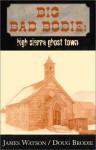 Big Bad Bodie: High Sierra Ghost Town - James Watson, Douglas Brodie, Doug Brodie