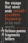 The Voyage That Never Ends: Fictions, Poems, Fragments, Letters - Malcolm Lowry, Michael Hofmann