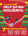 Help for the Holidays:: 7 Days of Journaling to HO! HO! HO! - Mari L. McCarthy, Gillian Burgess, Wendy Kipfmiller
