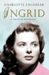 Ingrid: A Personal Biography - Charlotte Chandler