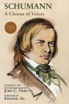 Schumann: A Chorus of Voices [With CD (Audio)] - John C. Tibbetts