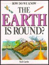 How Do We Know the Earth Is Round? (How Do We Know) - Neil Curtis