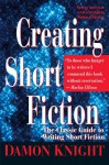 Creating Short Fiction: The Classic Guide to Writing Short Fiction - Damon Knight