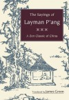 The Sayings of Layman P'ang: A Zen Classic of China - James Green, Dennis Genpo Merzel