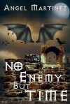 No Enemy But Time - Angel Martinez