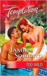 Too Wild (Harlequin Temptation, #997) - Jamie Sobrato