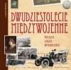 Dwudziestolecie międzywojenne. Miejsca, ludzie, wydarzenia - Liliana Olchowik-Adamowska, Kazimierz Kunicki, Tomasz Ławecki