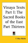 Vinaya Texts Part I: The Sacred Books Of The East Part Thirteen - Max Müller