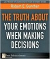The Truth about Your Emotions When Making Decisions - Robert Gunther