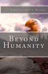 Beyond Humanity - Christopher Myers, Bethany Appleton, Taylor Haskett