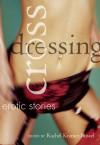 Crossdressing: Erotic Stories - Rachel Kramer Bussel