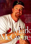 Mark McGwire in the Words of Tony La Russa, Lou Brock, Stan Musial, Willie McGee, Greg Maddux, Bob Costas - Beckett Publishing, Stan Musial, Bob Costas, Greg Maddux, Lou Brock, Willie McGee, Tony La Russa, Tom Wheatley