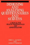 Designing And Analysing Questionnaires And Surveys: A Manual For Health Professionals And Administrators - Chris Jackson, Adrian Furnham
