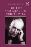 The Life and Music of Eric Coates - Michael Payne