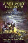 A Fate Worse Than Death: Indian Captivities in the West, 1830-1885 - Gregory Michno, Susan Michno