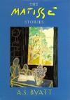 The Matisse Stories - A.S. Byatt